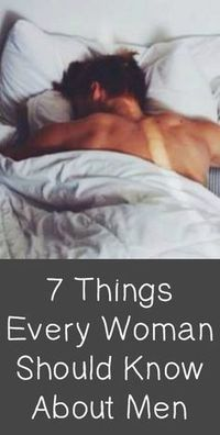 7 Things Every Woman Should Know About Men 7 Things Every Woman Should Know About Men #7ThingsEveryWomanShouldKnowAboutMen