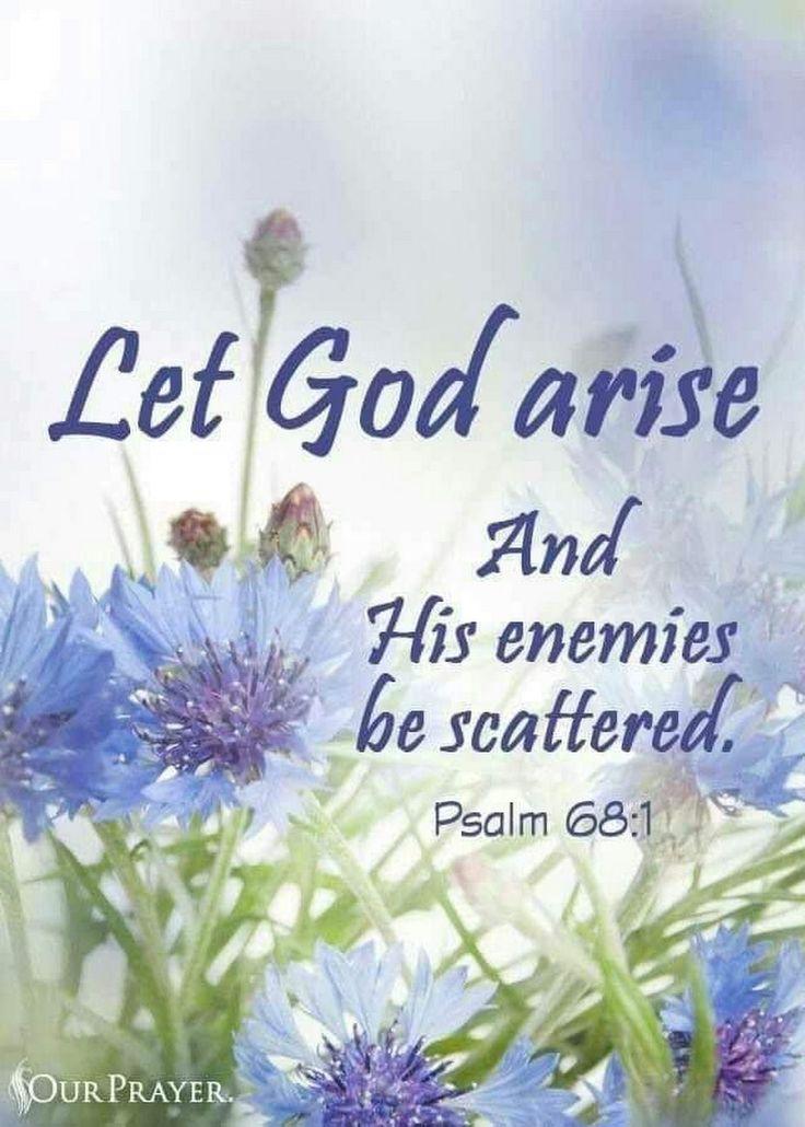 Psalm 68:1 (NKJV) - Let God arise, Let His enemies be scattered; Let those also who hate Him flee before Him.