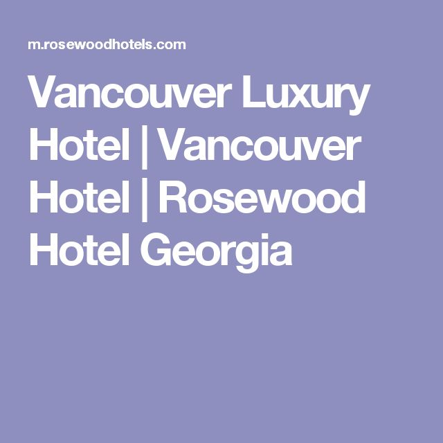 Vancouver Luxury Hotel | Vancouver Hotel | Rosewood Hotel Georgia