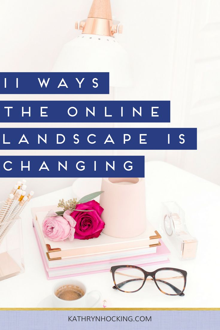11 Ways the Online Landscape is Changing - Kathryn Hocking