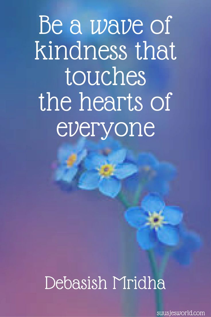 Be a wave of kindness that touches the hearts of everyone. Debasish Mridha