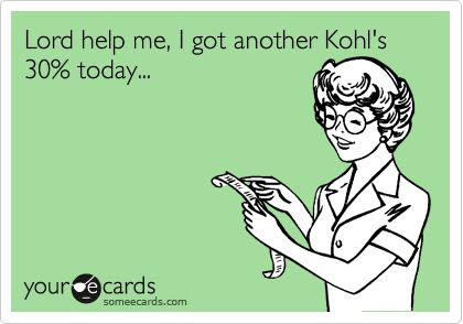 Lord help me, I got another Kohl's 30% today...