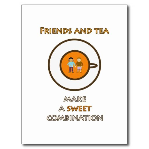Friends and tea make a sweet combination (2) post card