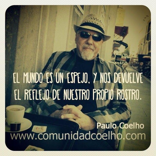 «El mundo es un espejo...» - @Paulo Coelho - www.comunidadcoelho.com
