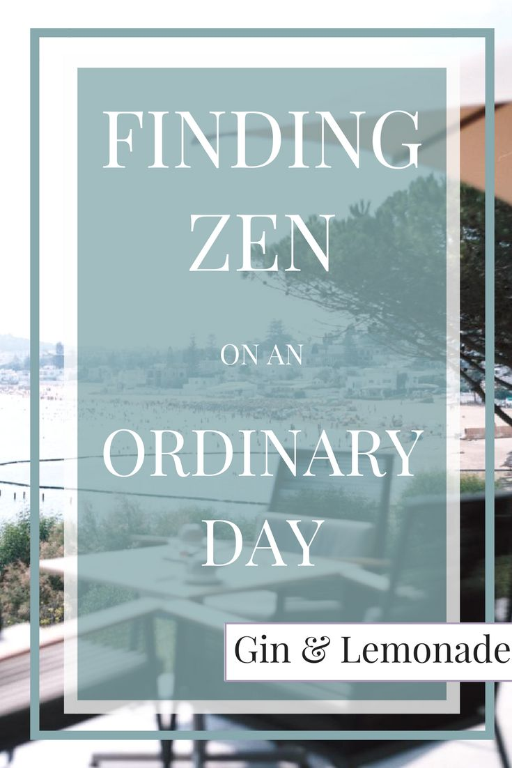 How to find zen on an ordinary day...
