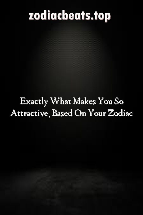 What makes you attractive based your zodiac sign