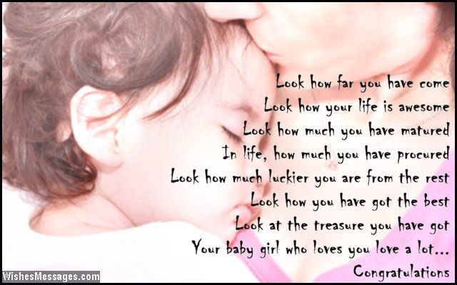Look how far you have come Look how your life is awesome Look how much you have matured In life, how much you have procured Look how much luckier you are from the rest Look how you have got the best Look at the treasure you have got Your baby girl who loves you love a lot Congratulations via WishesMessages.com
