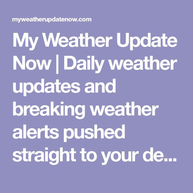 My Weather Update Now   Daily weather updates and breaking weather alerts pushed straight to your device