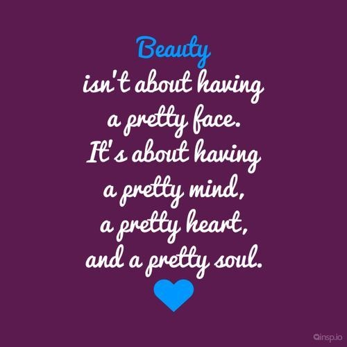 Beauty Isnt About Having A Pretty Face Its Mind Heart And Soul