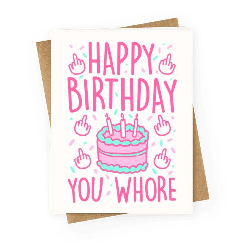 "Happy Birthday You Whore - This bff birthday card is great for your best friend who you can call just the most horrible things with e most love like ""happy birthday you whore."" This funny birthday card is perfect for fans of sassy birthday cards, best friend card, best friends jokes and best friend quotes."
