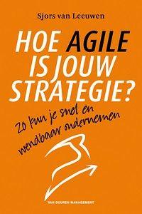 Hoe Agile is jouw strategie? - Zo kun je snel en wendbaar ondernemen beschrijft waarom strategische wendbaarheid nodig is om te kunnen overleven, wat het is en en hoe je dat aanpakt.