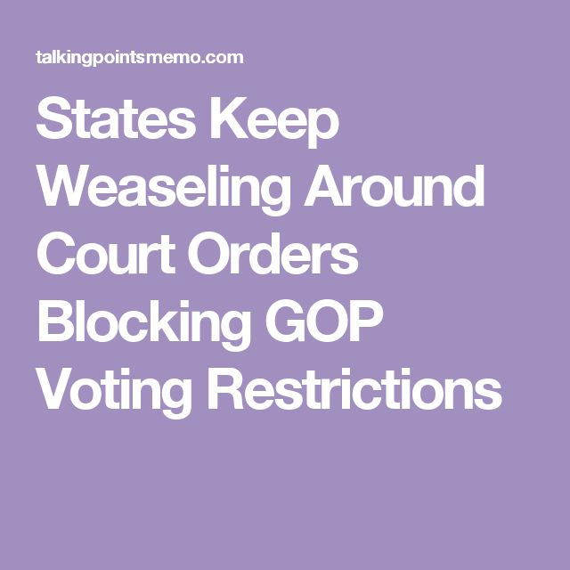States Keep Weaseling Around Court Orders Blocking GOP Voting Restrictions