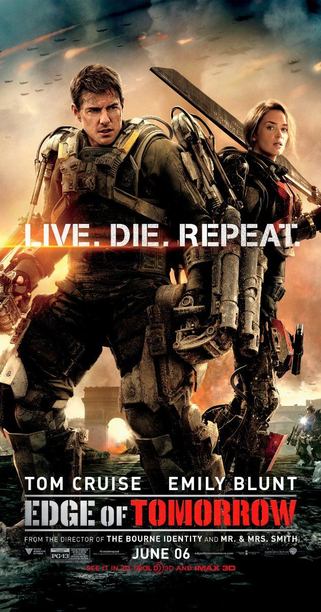 Edge of Tomorrow (2014) - Action | Sci-Fi  -  6 June 2014 (USA) - A soldier fighting in a war with aliens finds himself caught in a time loop of his last day in the battle, though he becomes better skilled along the way.  Stars: Tom Cruise, Emily Blunt, Bill Paxton ♥♥♥ Funny at times