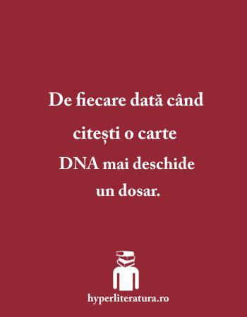 De fiecare dată când citeşti o carte DNA mai deschide un dosar.