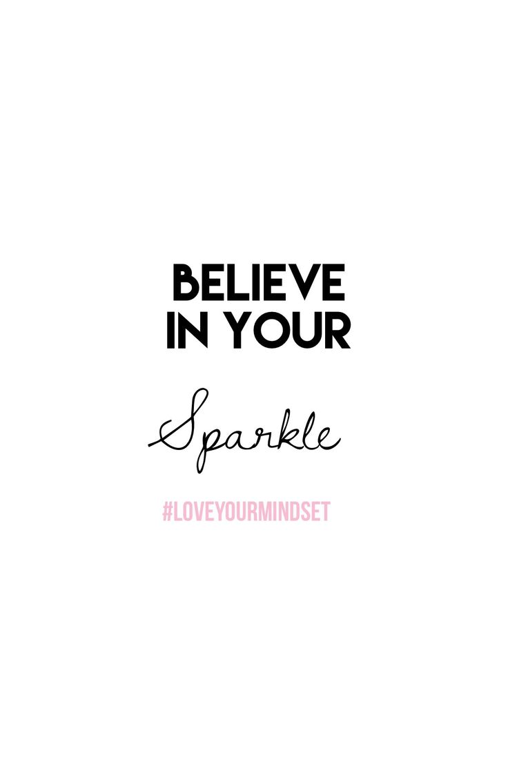 Believe In yourself and your sparkle  Quotes to live by mindset growth