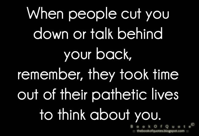 My thoughts exactly! Which is why I have made a real effort NOT to talk about anyone any longer!  If you have heard I have, that person is a liar!