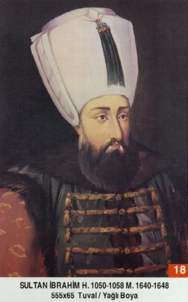 SULTAN İBRAHİM HAN // - Babasi . Birinci Ahmed Annesi . Kösem Sultan Dogumu : 5 Kasim 1616 Vefati . 18 Agustos 1648 Saltanati : 1640 - 1648 (8) sene