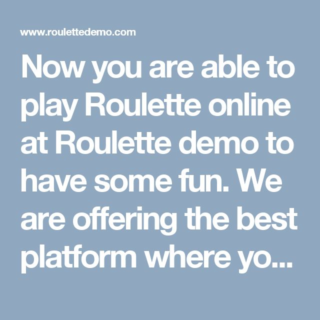 Now you are able to play Roulette online at Roulette demo to have some fun. We are offering the best platform where you can pay game and win amazing prizes too. www.roulettedemo.com/
