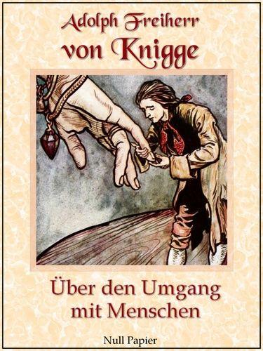 Adolph Freiherr von Knigge: Knigge: Über den Umgang mit Menschen