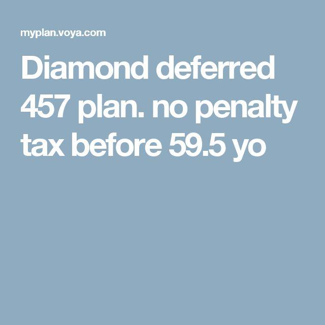 Diamond deferred 457 plan. no penalty tax before 59.5 yo
