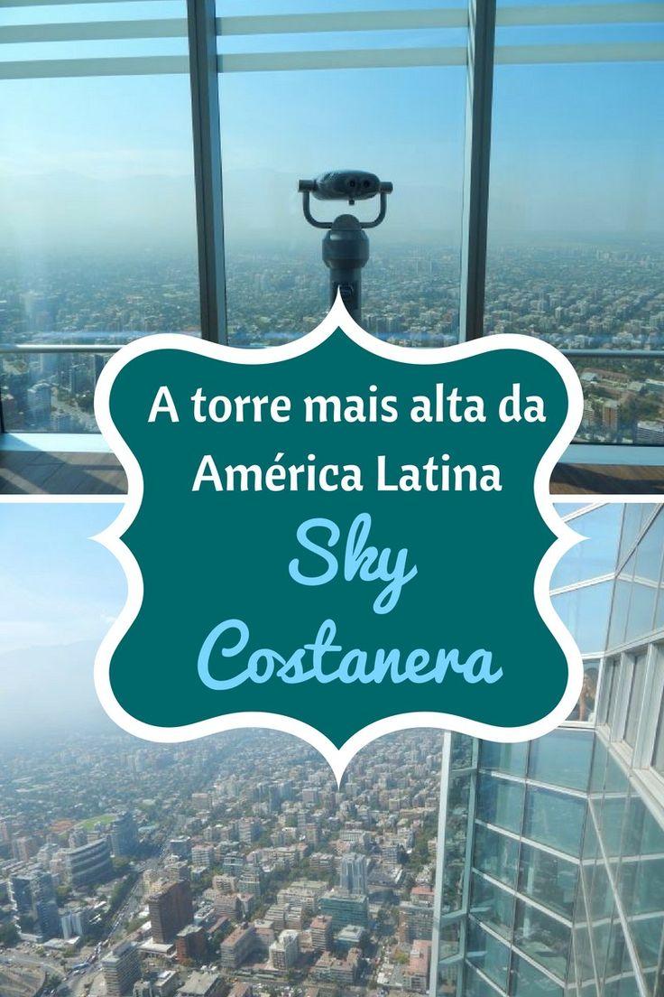 Conheça a torre mais alta da América Latina: Sky Costanera (Santiago, Chile). São 300 metros de altura para ver a skyline e a cordilheira dos andes!
