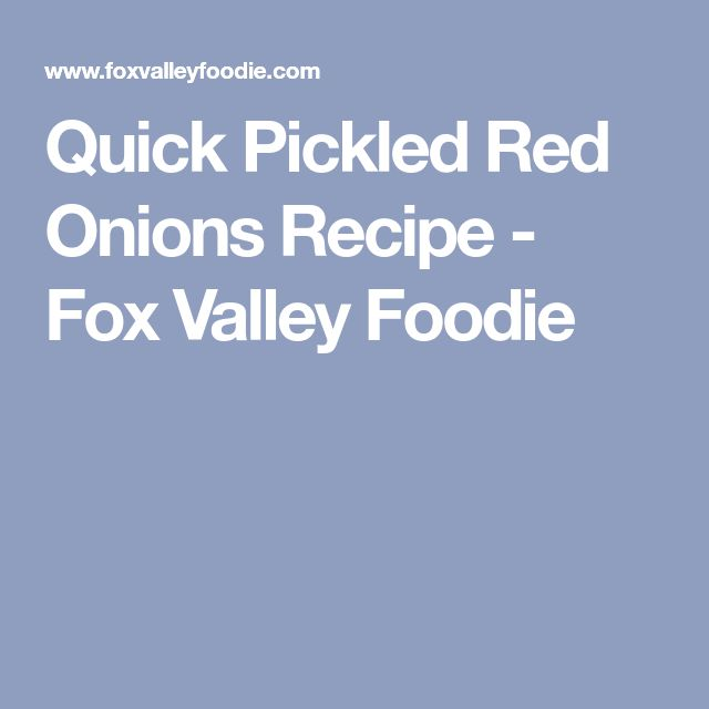 Quick Pickled Red Onions Recipe - Fox Valley Foodie