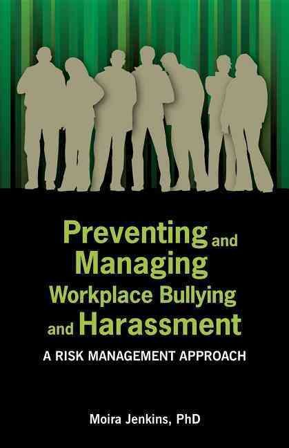 Preventing and Managing Workplace Bullying and Harassment: A Risk Management Approach