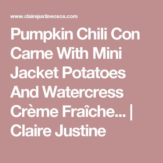 Pumpkin Chili Con Carne With Mini Jacket Potatoes And Watercress Crème Fraîche... | Claire Justine