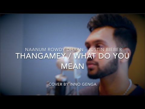 Thangamey (Naanum Rowdy Dhaan) / What Do You Mean (Justin Bieber) - Cover By Inno Genga - YouTube