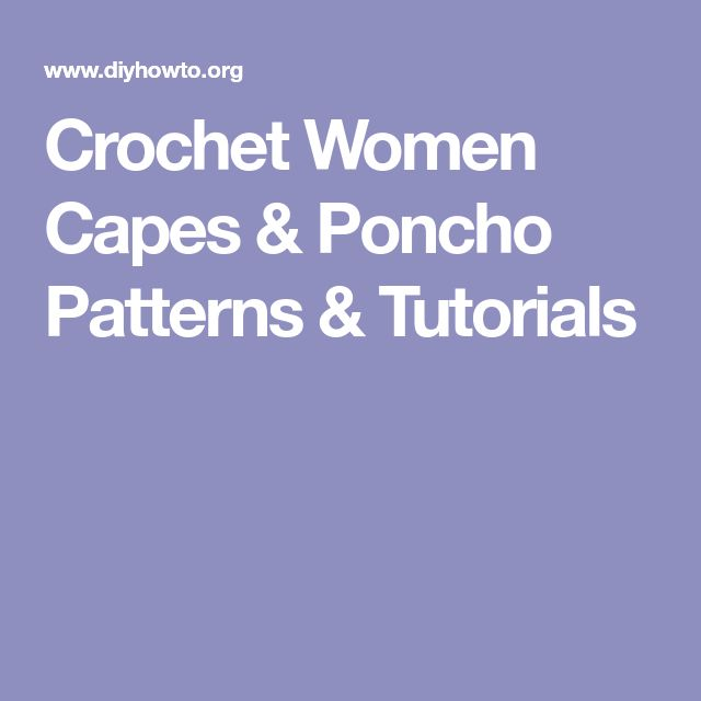 Crochet Women Capes & Poncho Patterns & Tutorials