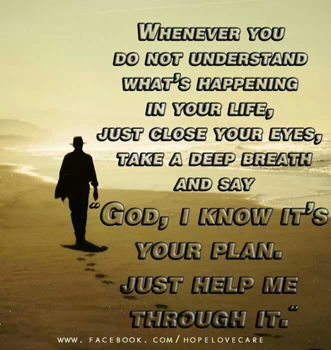 Talk to God! He will help you through anything!