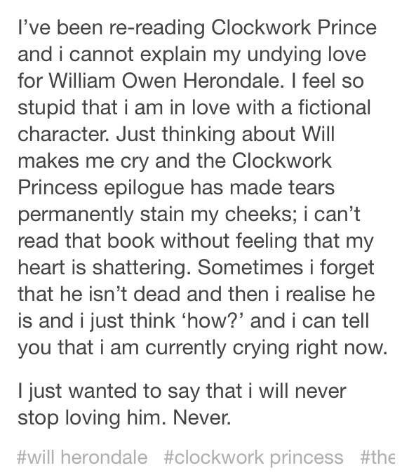 Will Herondale love confession ♥ {This completely, whole-heartedly describes my love for Will Herondale. Except i am not ashamed to love fictional characters. Not. One. Bit. Never.}