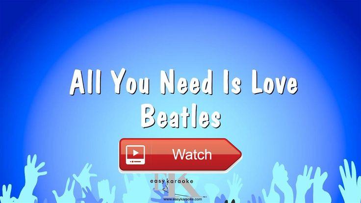 All You Need Is Love Beatles Karaoke Version  All You Need Is Love Beatles Karaoke Version Website Professional renditions composed by Easy Karaoke Ltd Est 1