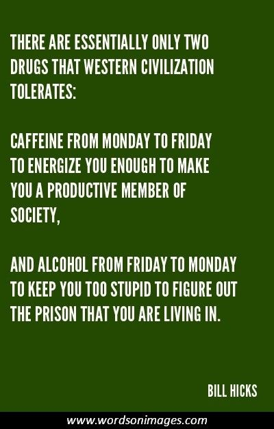 Caffeine& Alcohol Bill Hicks Quotes. QuotesGram by @quotesgram