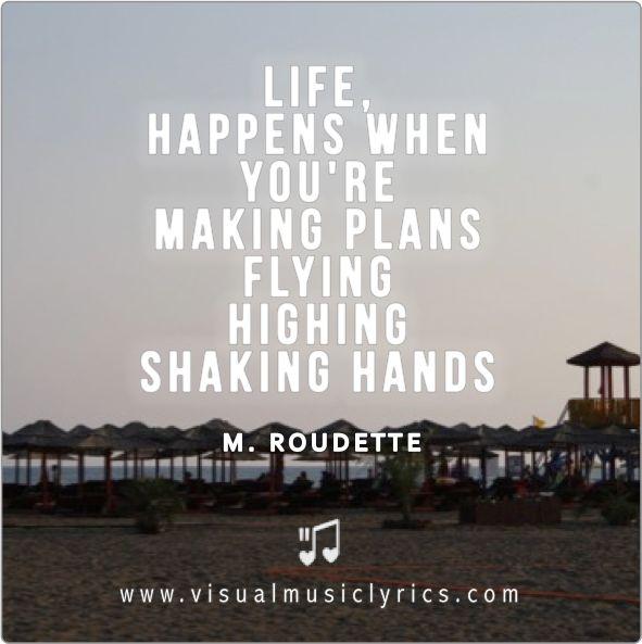 MARLON ROUDETTE – #LIFE, #HAPPENS WHEN YOU'RE MAKING #PLANS – #FLYING HIGHING SHAKING HANDS – #VISUAL #MUSIC #LYRICS #VISUALMUSICLYRICS #LOVETHISLYRICS #SPREADHOPE