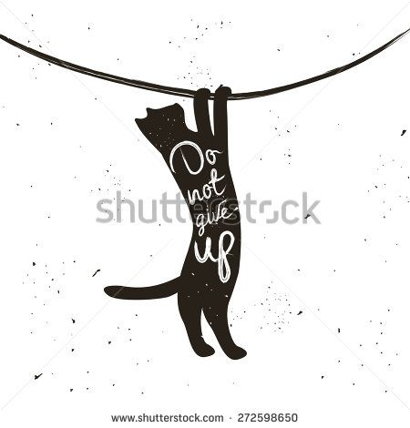 Vector hand drawn typographic poster with hanging cat. Don't give up. Inspirational and motivational hipster style illustration