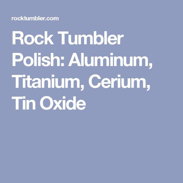 Rock Tumbler Polish: Aluminum, Titanium, Cerium, Tin Oxide
