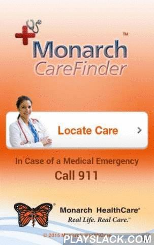 Monarch CareFinder  Android App - playslack.com , Monarch HealthCare proudly announces our upgraded release of CareFinder - Version 4.0. There's no time to waste when you need health care. Monarch CareFinder quickly locates nearby Doctors, Urgent Cares, Laboratory, Radiology Centers and 24 Hr. Pharmacies, and guides you there. You can search from to your current location by radius or zip code and get turn-by-turn directions along with important information like hours of operation…