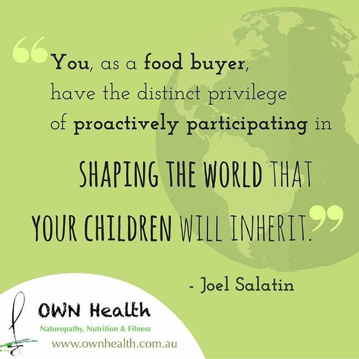"""""""You, as a food buyer, have the distinct privilege of proactively participating in shaping the world that your children will inherit."""" - Joel Salatin"""