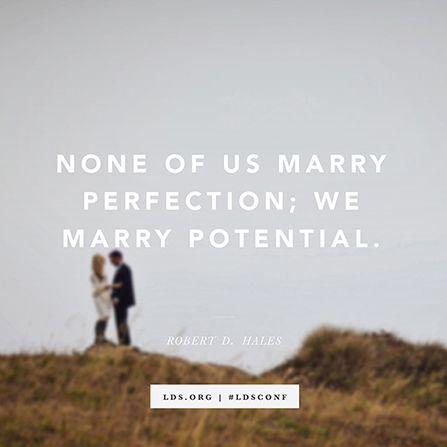 """None of us marry perfection; we marry potential."" —Elder Robert D. Hales"