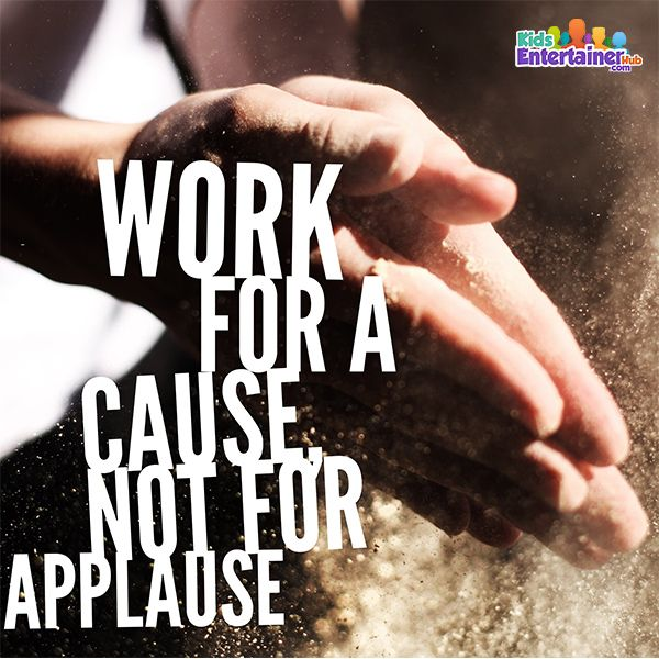 Work for a Cause, Not for Applause - Kids Entertainer Hub Podcast - Inspirational Quote