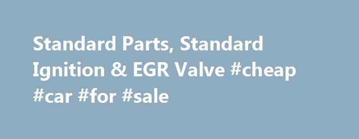 Standard Parts, Standard Ignition & EGR Valve #cheap #car #for #sale http://autos.remmont.com/standard-parts-standard-ignition-egr-valve-cheap-car-for-sale/  #standard auto parts # Shop Standard Products Nowadays, vehicles rely on on-board computers to monitor the performance of their electrical components. And since they make-up the majority of your car,... Read more >The post Standard Parts, Standard Ignition & EGR Valve #cheap #car #for #sale appeared first on Auto.
