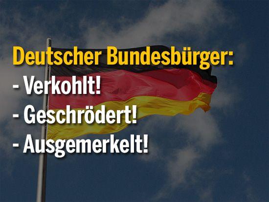 Deutscher Bundesbürger: Verkohlt! Geschrödert! Ausgemerkelt!