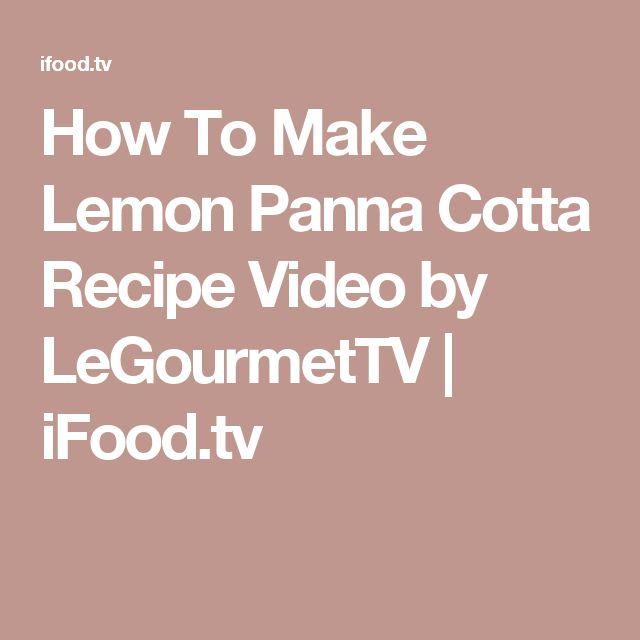 How To Make Lemon Panna Cotta Recipe Video By Legourmettv Ifood Tv Dessert Pinterest Discover Best Ideas About Lemon Panna Cotta And Panna Cotta