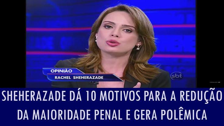 Sheherazade dá 10 motivos para a redução da maioridade penal  e gera polê...  A Redução da Maioridade Penal, é a vontade da maioria do Povo Brasileiro.