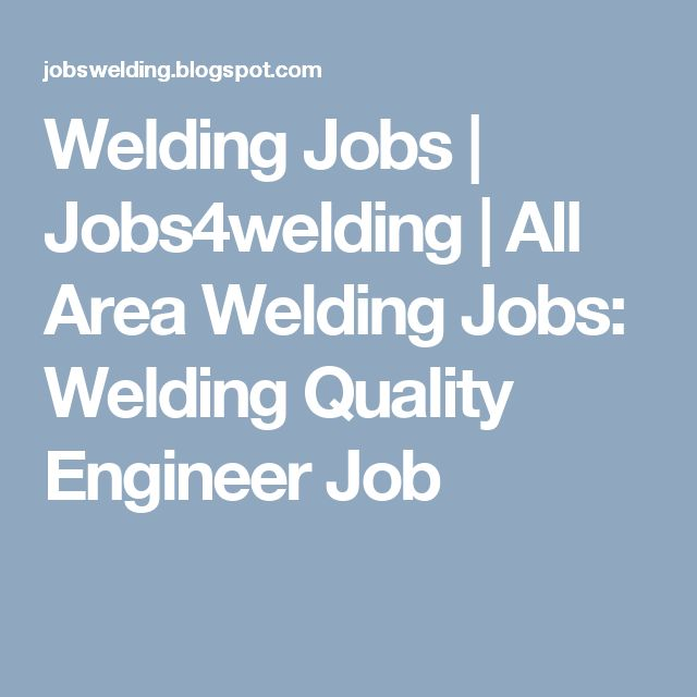 Welding Jobs | Jobs4welding | All Area Welding Jobs: Welding Quality Engineer Job