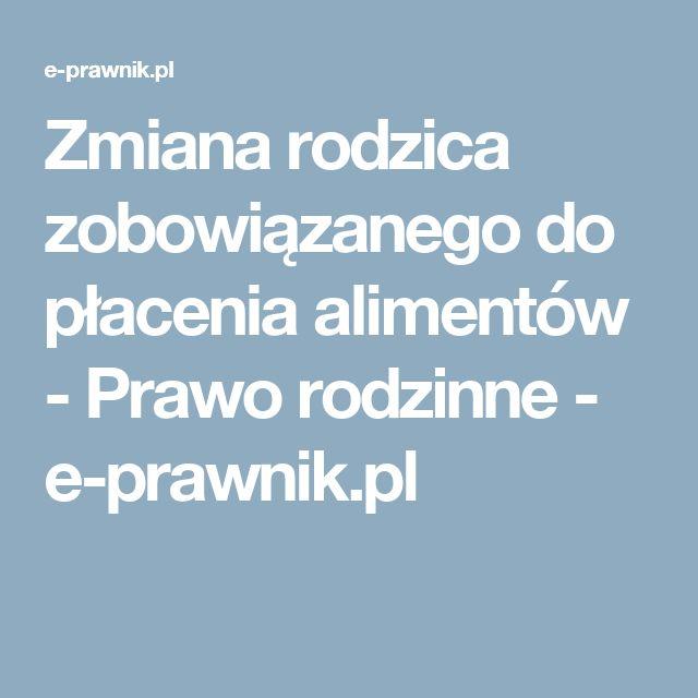 Zmiana rodzica zobowiązanego do płacenia alimentów - Prawo rodzinne - e-prawnik.pl