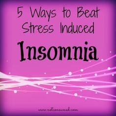 5 Ways to Beat Stress Induced Insomnia. Plus a list of scripture for Insomnia. www.notconsumed.com