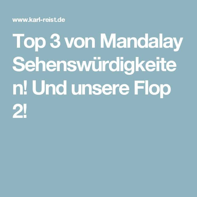Top 3 von Mandalay Sehenswürdigkeiten! Und unsere Flop 2!