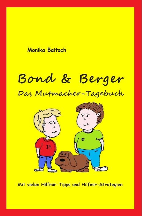 Bond & Berger  Das Mutmacher-Tagebuch  ... Lesealter: ab 10 Jahre    Bücher unter: http://www.amazon.de/Bond-Berger-Mutmacher-Tagebuch-Monika-Baitsch/dp/3848205637/ref=sr_1_1?s=books=UTF8=1338507142=1-1